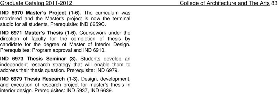 Coursework under the direction of faculty for the completion of thesis by candidate for the degree of Master of Interior Design. Prerequisites: Program approval and IND 6910.
