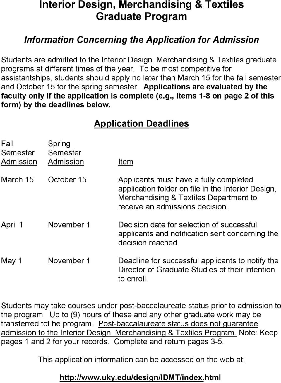 Applications are evaluated by the faculty only if the application is complete (e.g., items 1-8 on page 2 of this form) by the deadlines below.