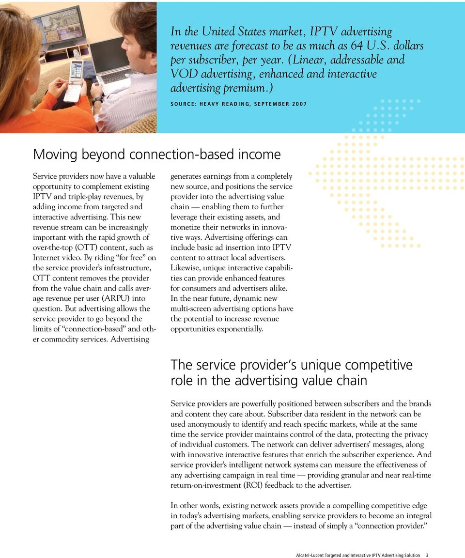 ) Source: Heavy Reading, September 2007 Moving beyond connection-based income Service providers now have a valuable opportunity to complement existing IPTV and triple-play revenues, by adding income