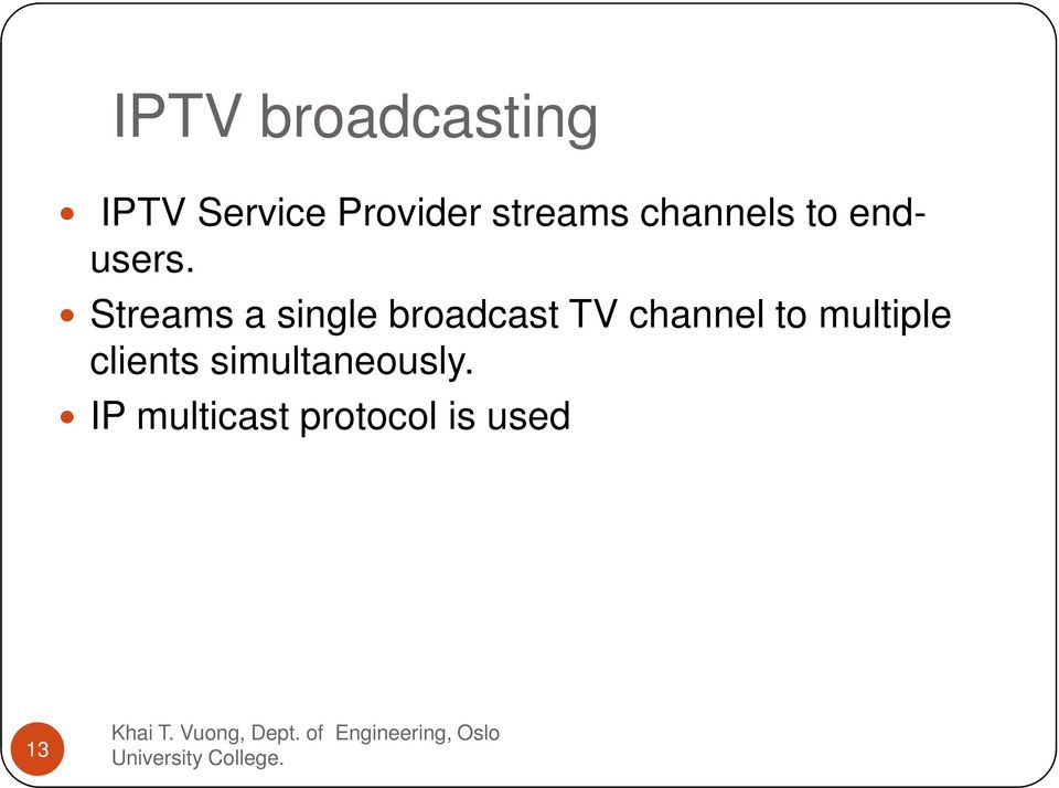 Streams a single broadcast TV channel to