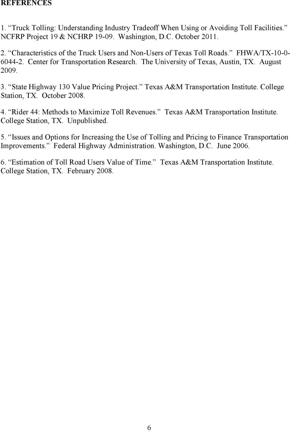 State Highway 130 Value Pricing Project. Texas A&M Transportation Institute. College Station, TX. October 2008. 4. Rider 44: Methods to Maximize Toll Revenues. Texas A&M Transportation Institute. College Station, TX. Unpublished.