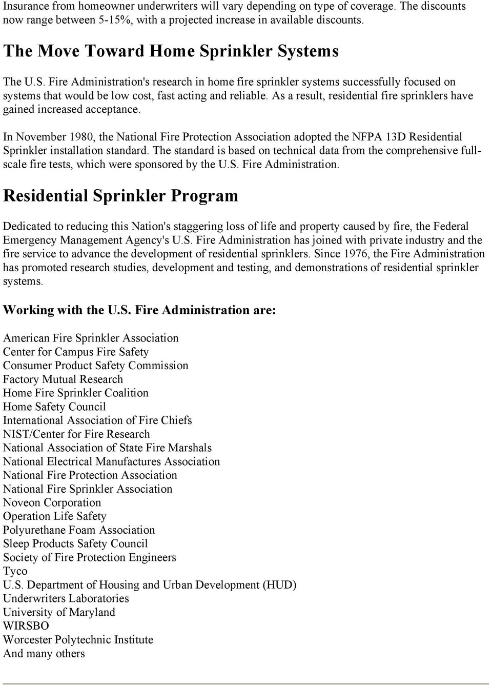 As a result, residential fire sprinklers have gained increased acceptance. In November 1980, the National Fire Protection Association adopted the NFPA 13D Residential Sprinkler installation standard.