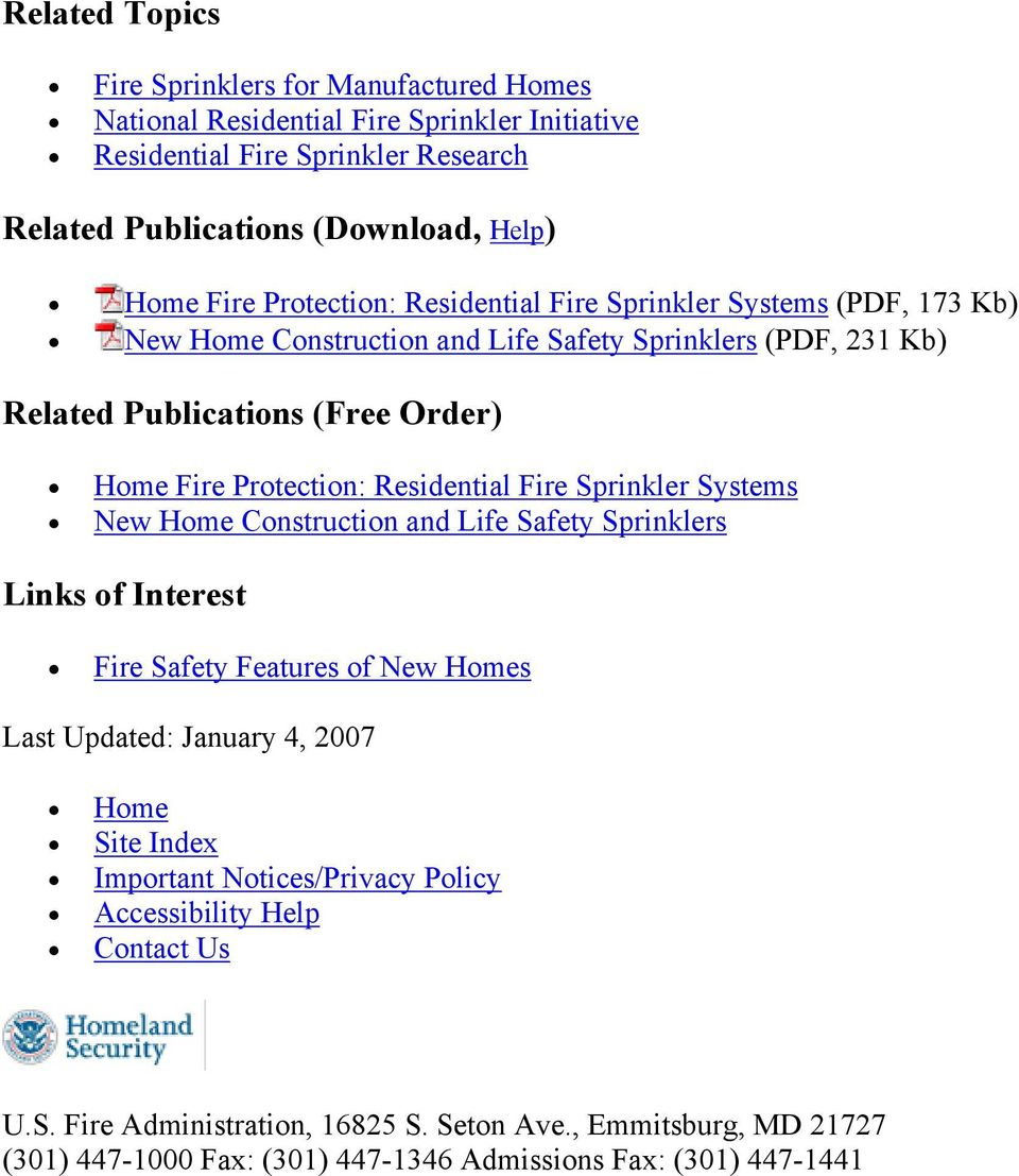 Residential Fire Sprinkler Systems New Home Construction and Life Safety Sprinklers Links of Interest Fire Safety Features of New Homes Last Updated: January 4, 2007 Home Site Index