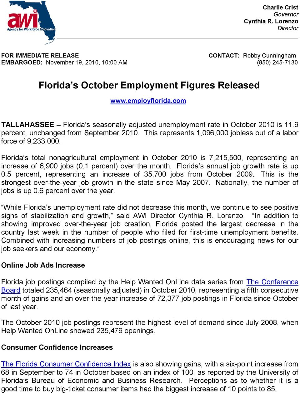 com TALLAHASSEE Florida s seasonally adjusted unemployment rate in October 2010 is 11.9 percent, unchanged from September 2010. This represents 1,096,000 jobless out of a labor force of 9,233,000.