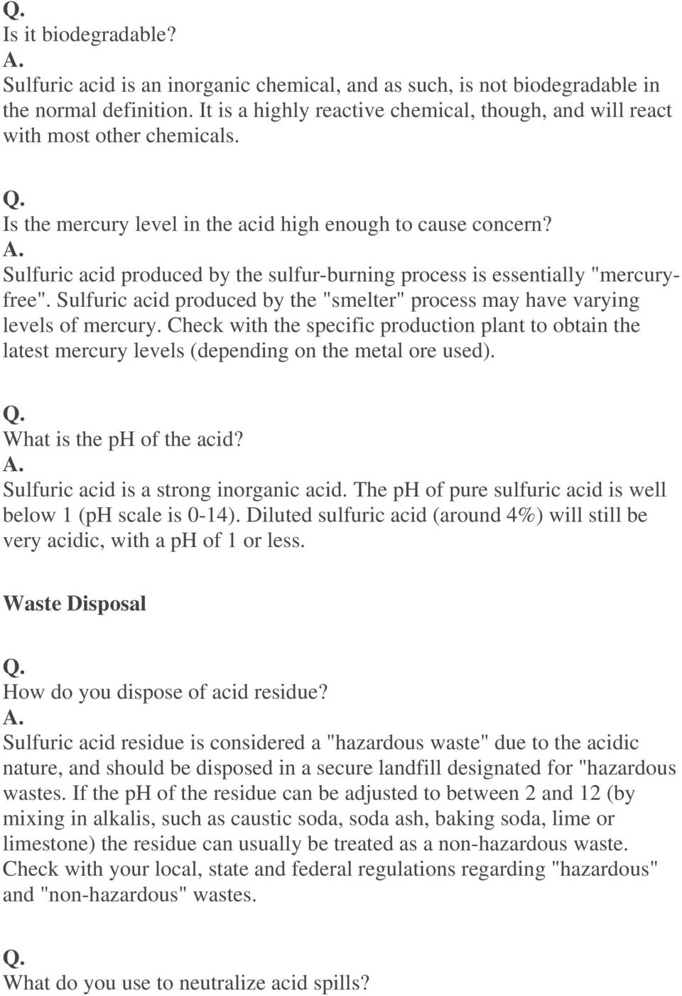 "Sulfuric acid produced by the sulfur-burning process is essentially ""mercuryfree"". Sulfuric acid produced by the ""smelter"" process may have varying levels of mercury."