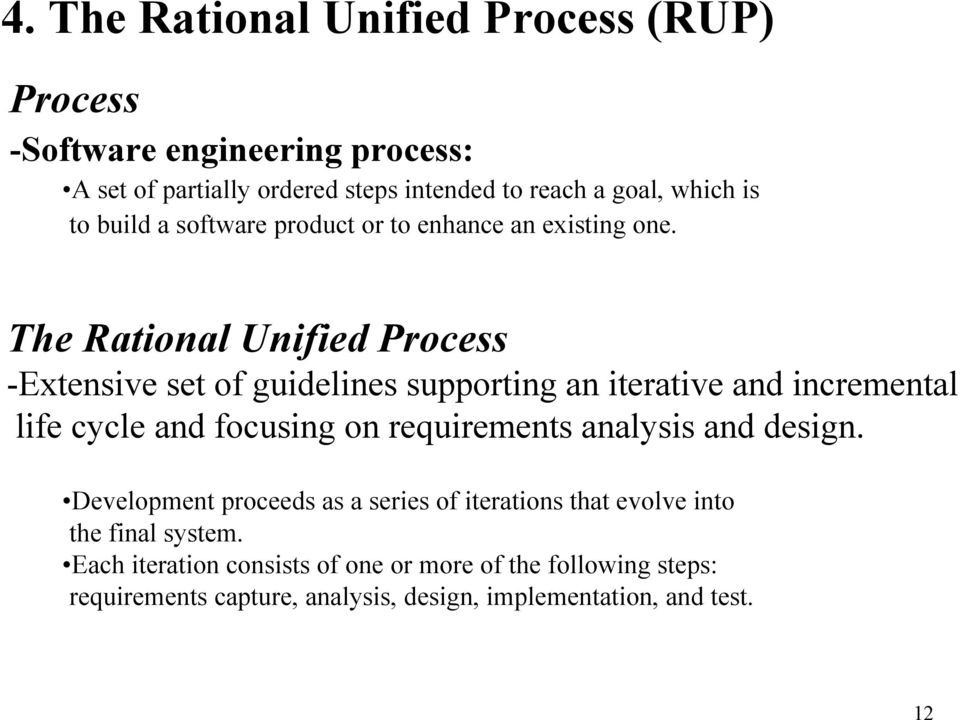 The Rational Unified Process -Extensive set of guidelines supporting an iterative and incremental life cycle and focusing on requirements