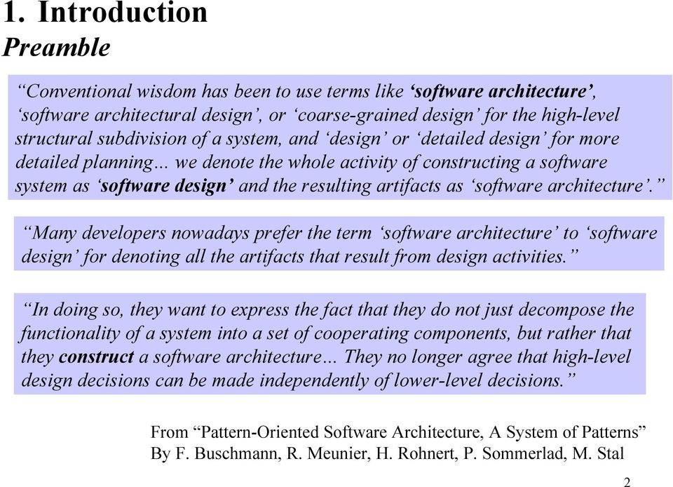 Many developers nowadays prefer the term software architecture to software design for denoting all the artifacts that result from design activities.