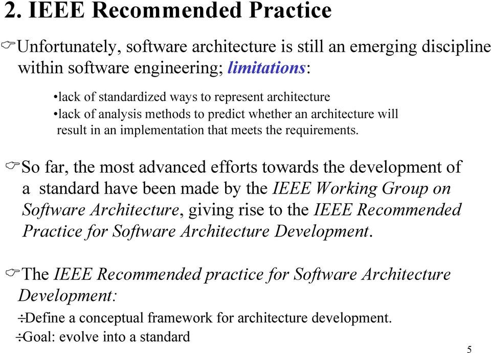 So far, the most advanced efforts towards the development of a standard have been made by the IEEE Working Group on Software Architecture, giving rise to the IEEE