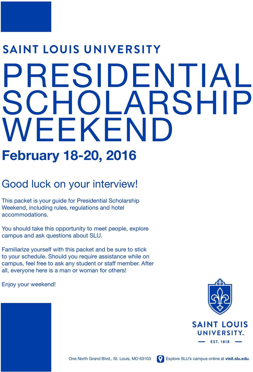 You should take this opportunity to meet people, explore campus and ask questions about SLU.
