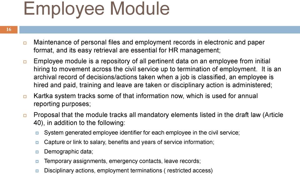 It is an archival record of decisions/actions taken when a job is classified, an employee is hired and paid, training and leave are taken or disciplinary action is administered; Kartka system tracks