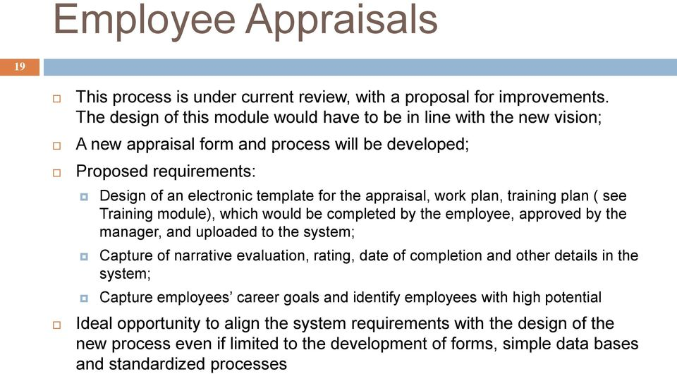 appraisal, work plan, training plan ( see Training module), which would be completed by the employee, approved by the manager, and uploaded to the system; Capture of narrative evaluation,