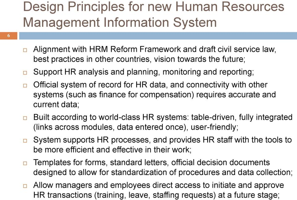 current data; Built according to world-class HR systems: table-driven, fully integrated (links across modules, data entered once), user-friendly; System supports HR processes, and provides HR staff