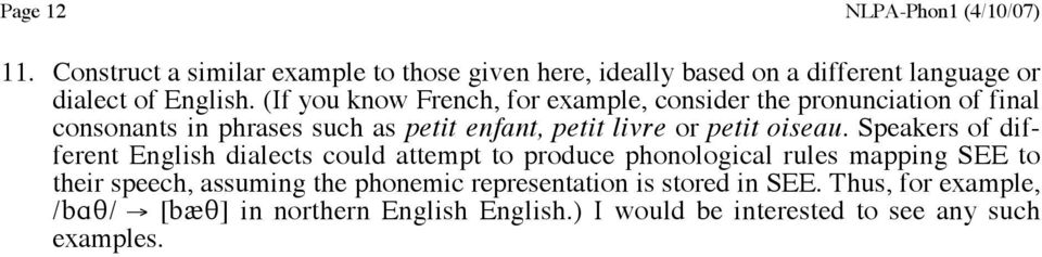 (If you know French, for example, consider the pronunciation of final consonants in phrases such as petit enfant, petit livre or petit
