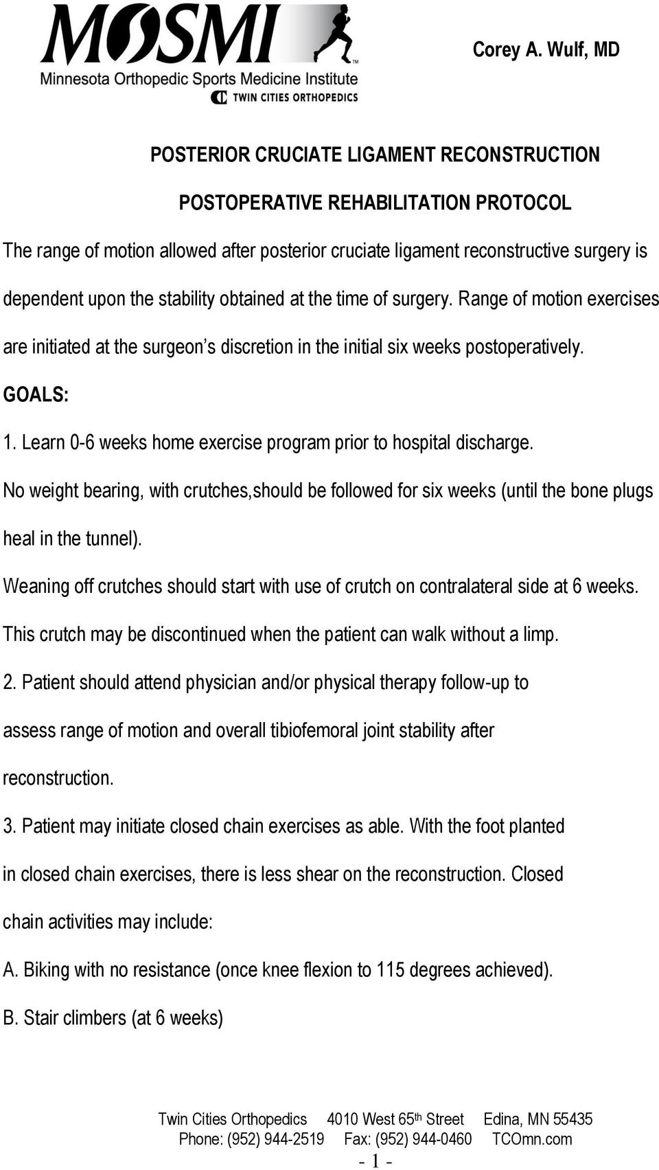 stability obtained at the time of surgery. Range of motion exercises are initiated at the surgeon s discretion in the initial six weeks postoperatively. GOALS: 1.