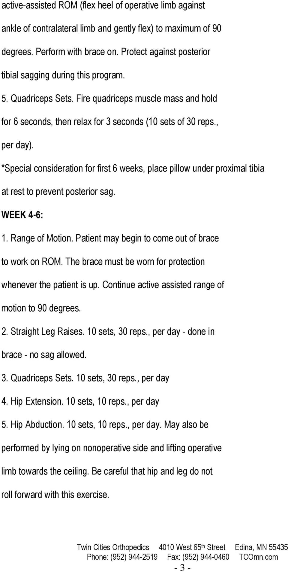 *Special consideration for first 6 weeks, place pillow under proximal tibia at rest to prevent posterior sag. WEEK 4-6: 1. Range of Motion. Patient may begin to come out of brace to work on ROM.