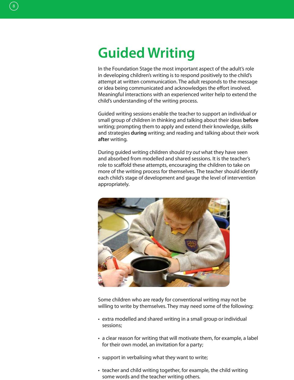 Meaningful interactions with an experienced writer help to extend the child s understanding of the writing process.