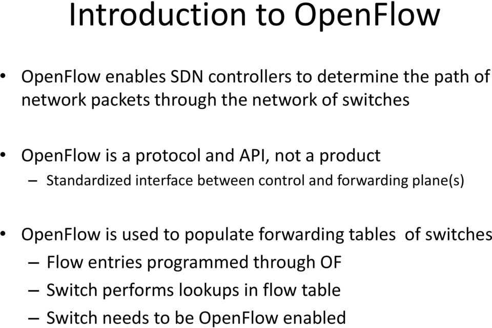 between control and forwarding plane(s) OpenFlow is used to populate forwarding tables of switches