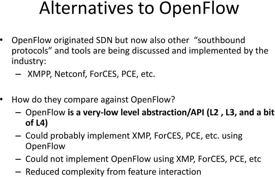 OpenFlow is a very-low level abstraction/api (L2, L3, and a bit of L4) Could probably implement XMP, ForCES, PCE,