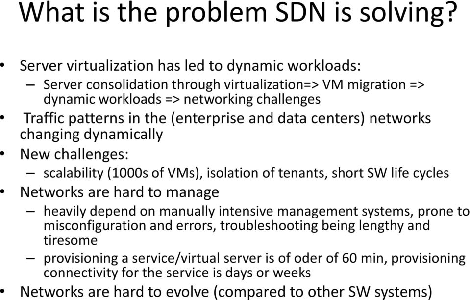 the (enterprise and data centers) networks changing dynamically New challenges: scalability (1000s of VMs), isolation of tenants, short SW life cycles Networks are hard to