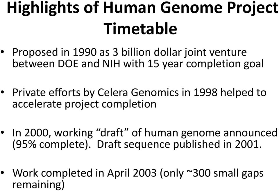 helped to accelerate project completion In 2000, working draft of human genome announced (95%