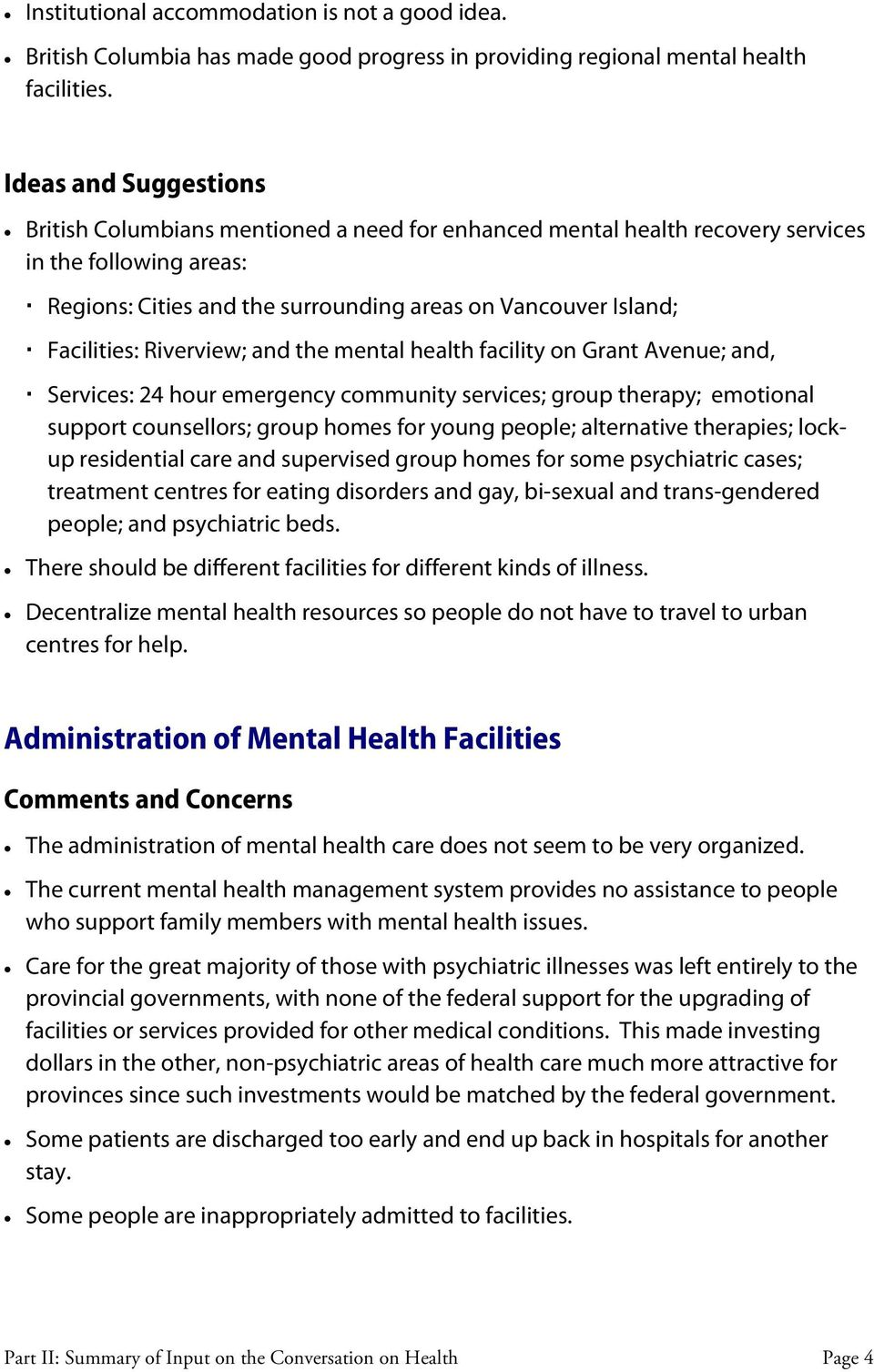 Facilities: Riverview; and the mental health facility on Grant Avenue; and, Services: 24 hour emergency community services; group therapy; emotional support counsellors; group homes for young people;