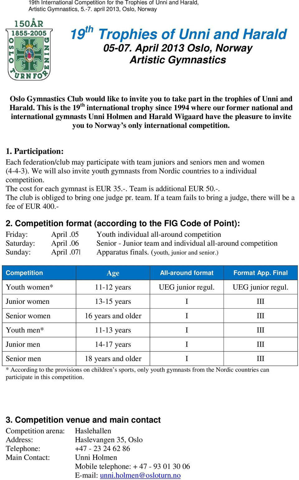 competition. 1. Participation: Each federation/club may participate with team juniors and seniors men and women (4-4-3).
