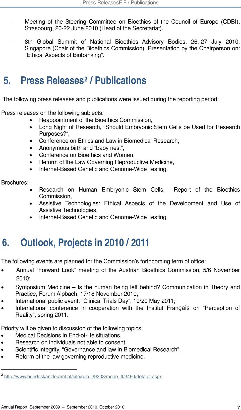 Press Releases 2 / Publications The following press releases and publications were issued during the reporting period: Press releases on the following subjects: Reappointment of the Bioethics