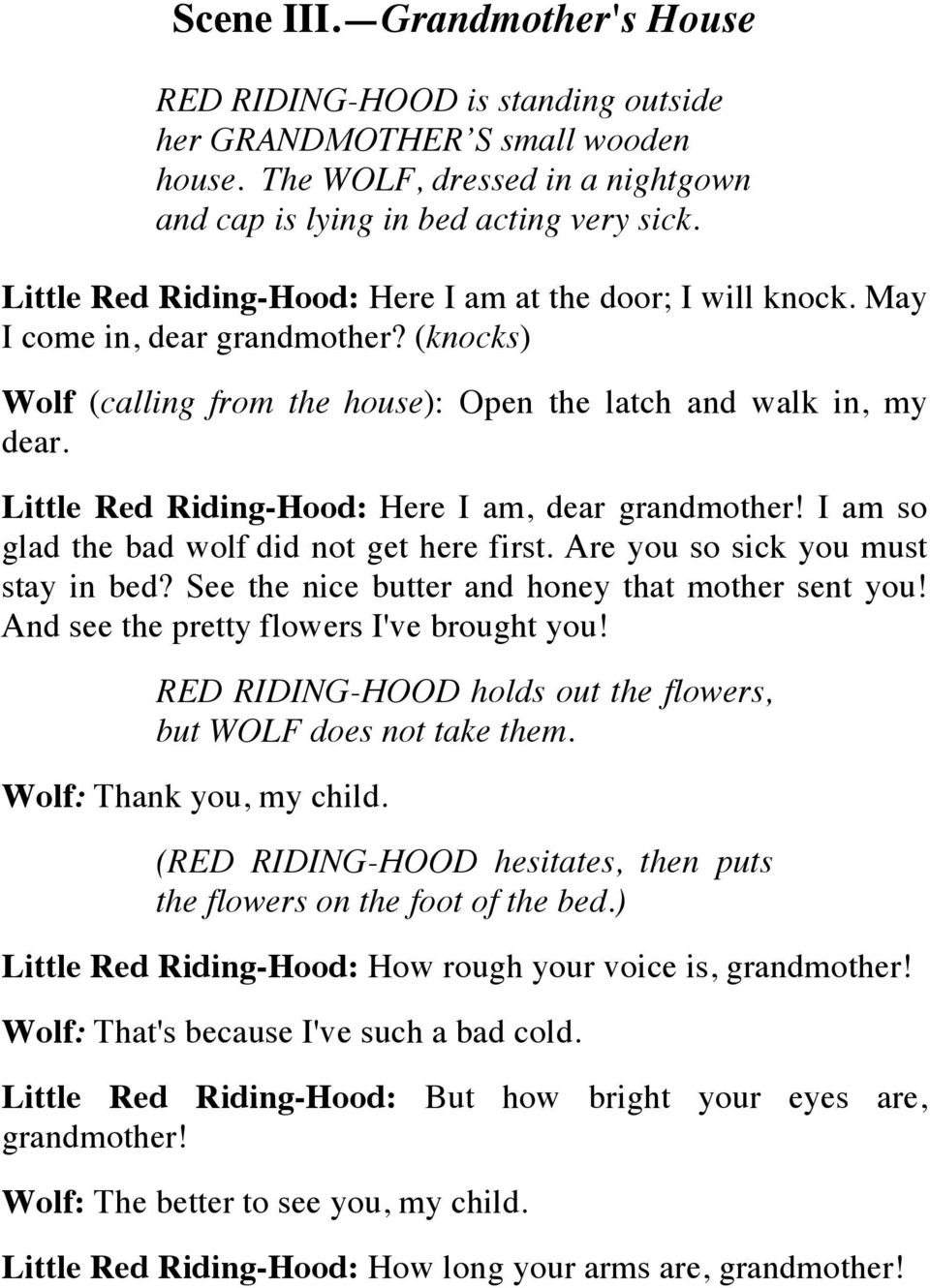 Little Red Riding-Hood: Here I am, dear grandmother! I am so glad the bad wolf did not get here first. Are you so sick you must stay in bed? See the nice butter and honey that mother sent you!
