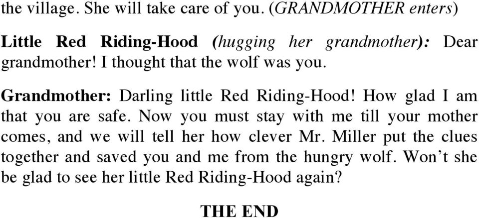I thought that the wolf was you. Grandmother: Darling little Red Riding-Hood! How glad I am that you are safe.