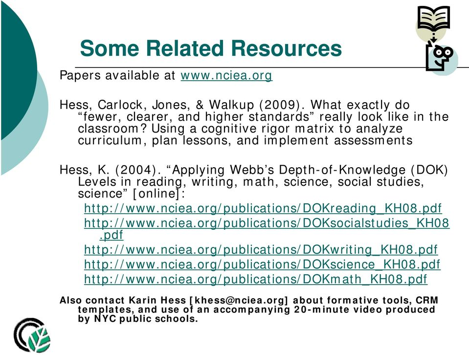 Applying Webb s Depth-of-Knowledge (DOK) Levels in reading, writing, math, science, social studies, science [online]: http://www.nciea.org/publications/dokreading_kh08.pdf http://www.nciea.org/publications/doksocialstudies_kh08.