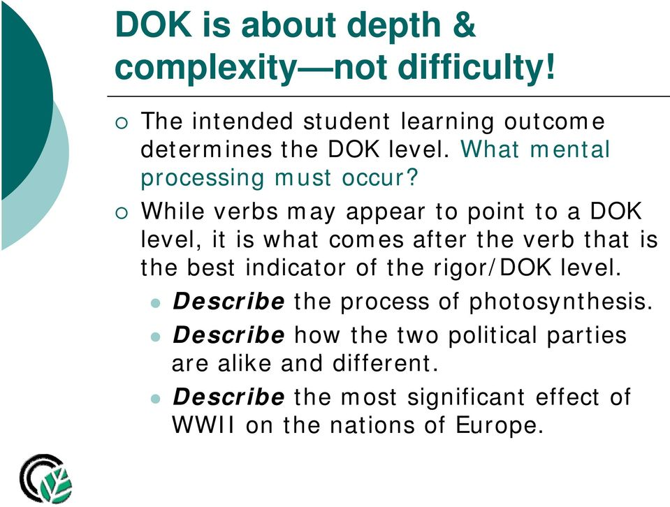 While verbs may appear to point to a DOK level, it is what comes after the verb that is the best indicator of the