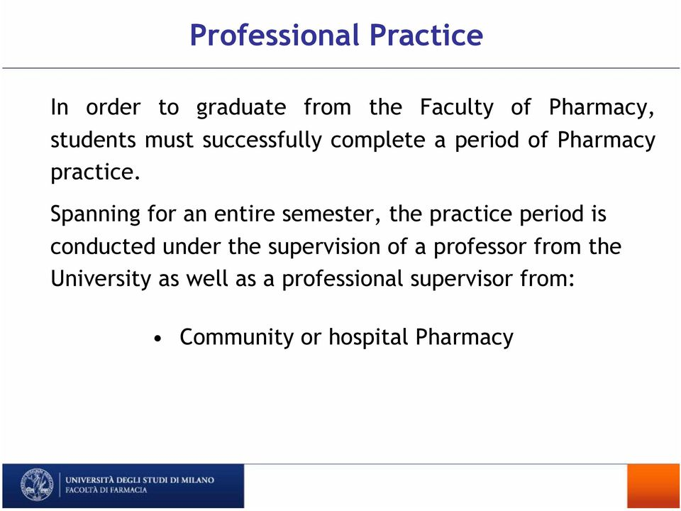 Spanning for an entire semester, the practice period is conducted under the