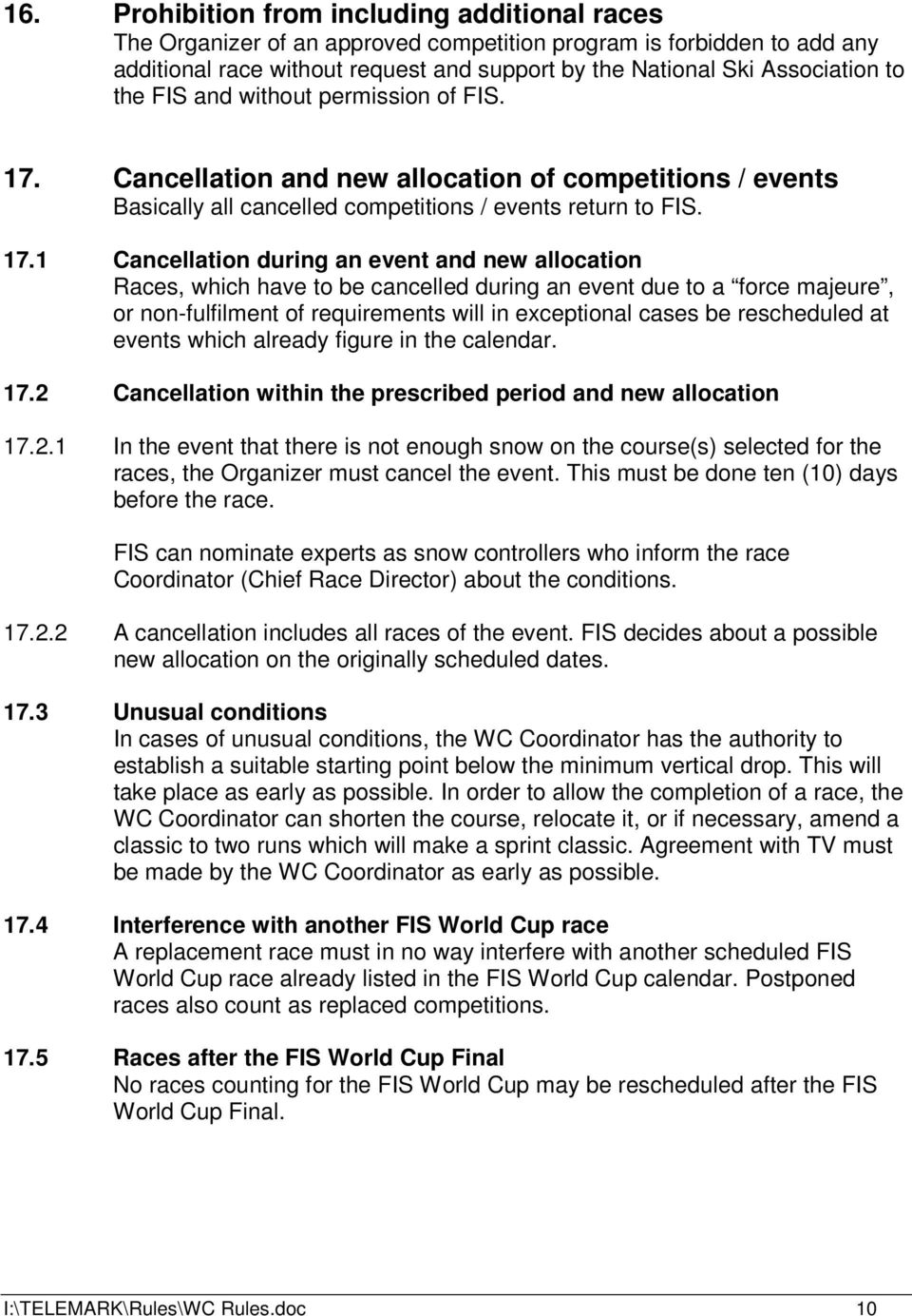 Cancellation and new allocation of competitions / events Basically all cancelled competitions / events return to FIS. 17.