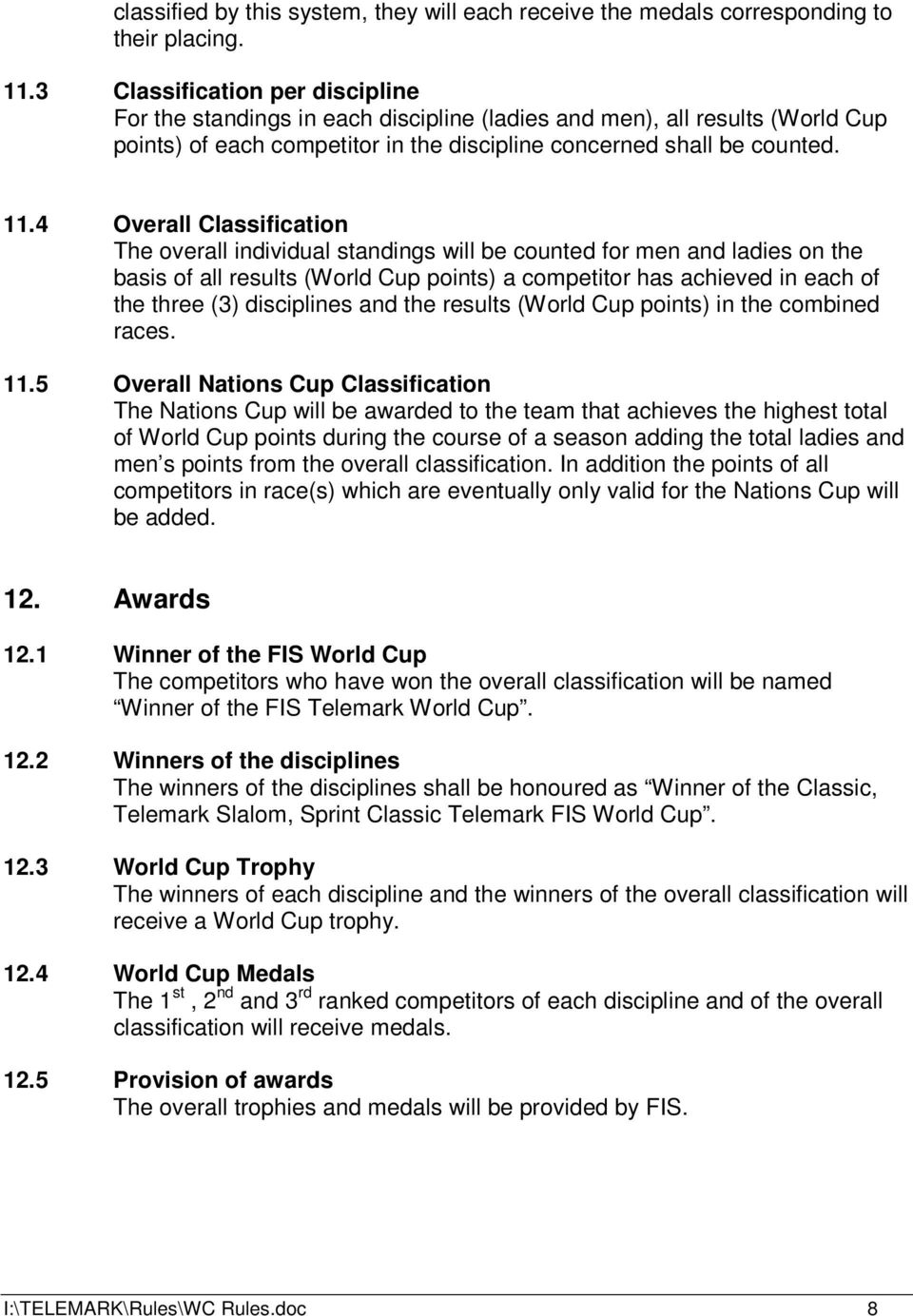 4 Overall Classification The overall individual standings will be counted for men and ladies on the basis of all results (World Cup points) a competitor has achieved in each of the three (3)