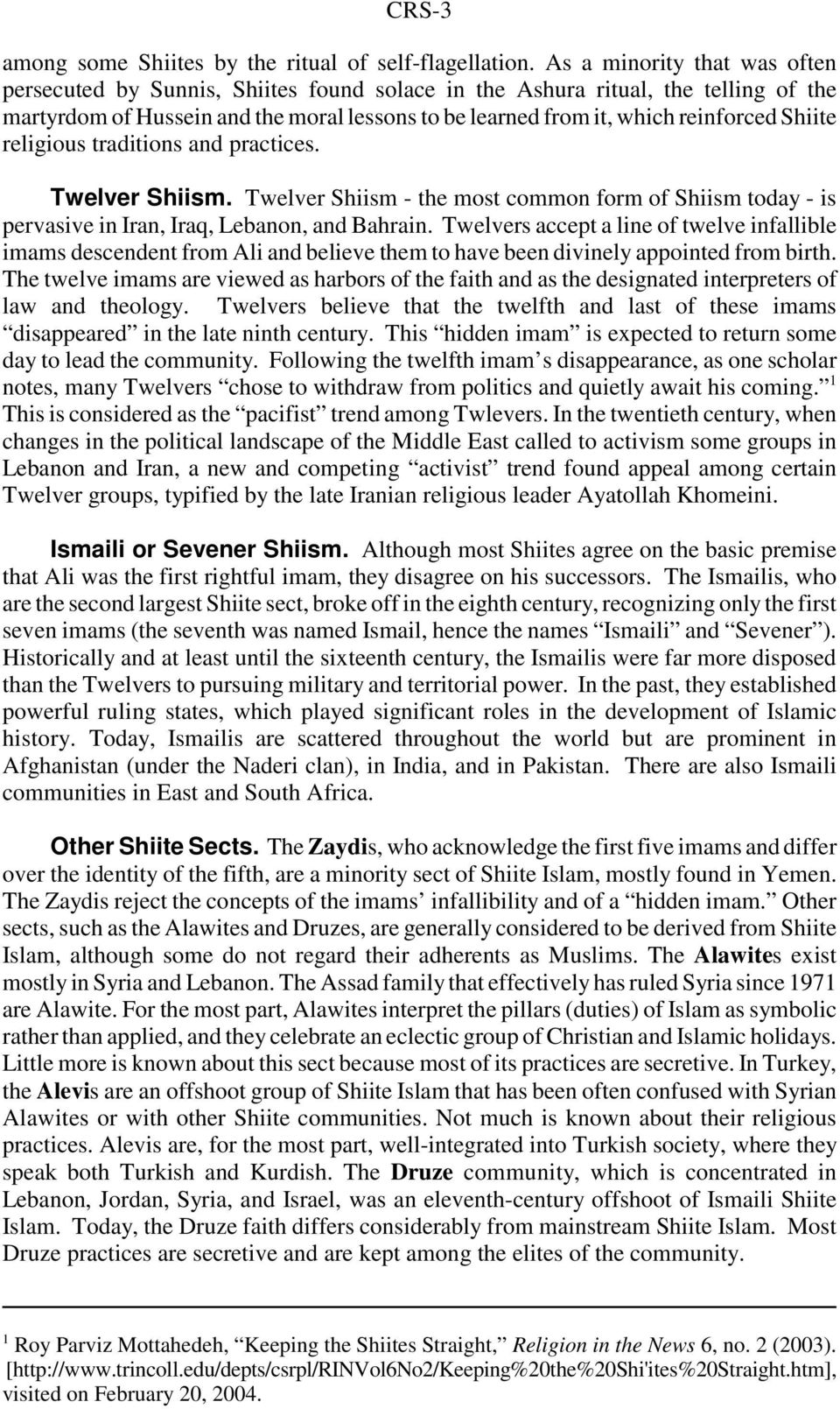 Shiite religious traditions and practices. Twelver Shiism. Twelver Shiism - the most common form of Shiism today - is pervasive in Iran, Iraq, Lebanon, and Bahrain.