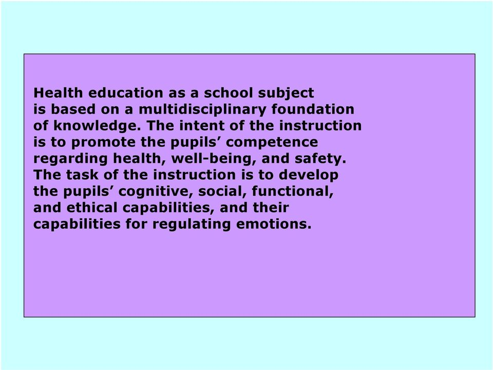 The intent of the instruction is to promote the pupils competence regarding health,