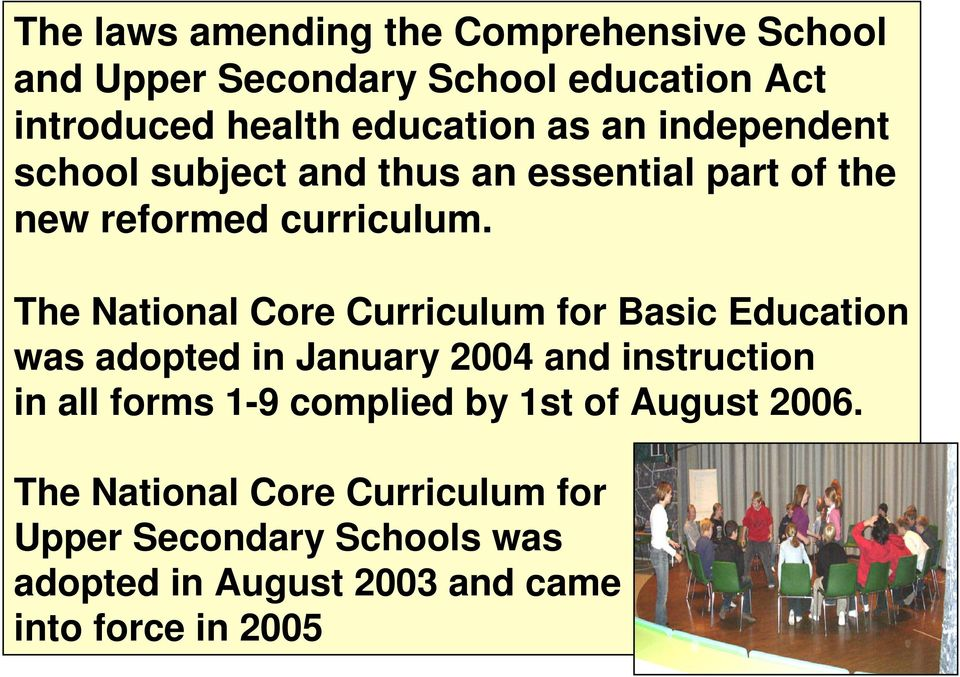 The National Core Curriculum for Basic Education was adopted in January 2004 and instruction in all forms 1-9