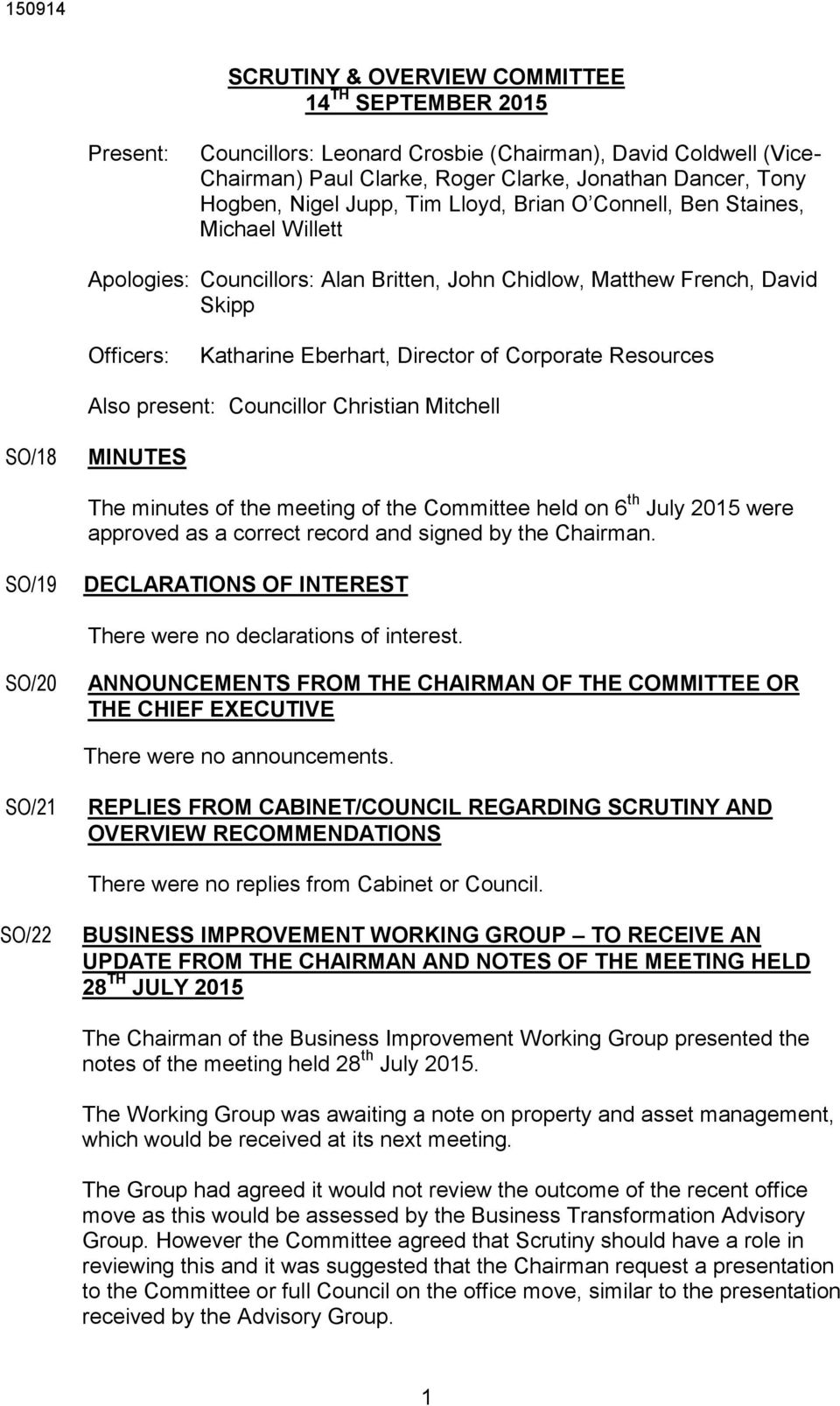 Corporate Resources Also present: Councillor Christian Mitchell SO/18 MINUTES The minutes of the meeting of the Committee held on 6 th July 2015 were approved as a correct record and signed by the