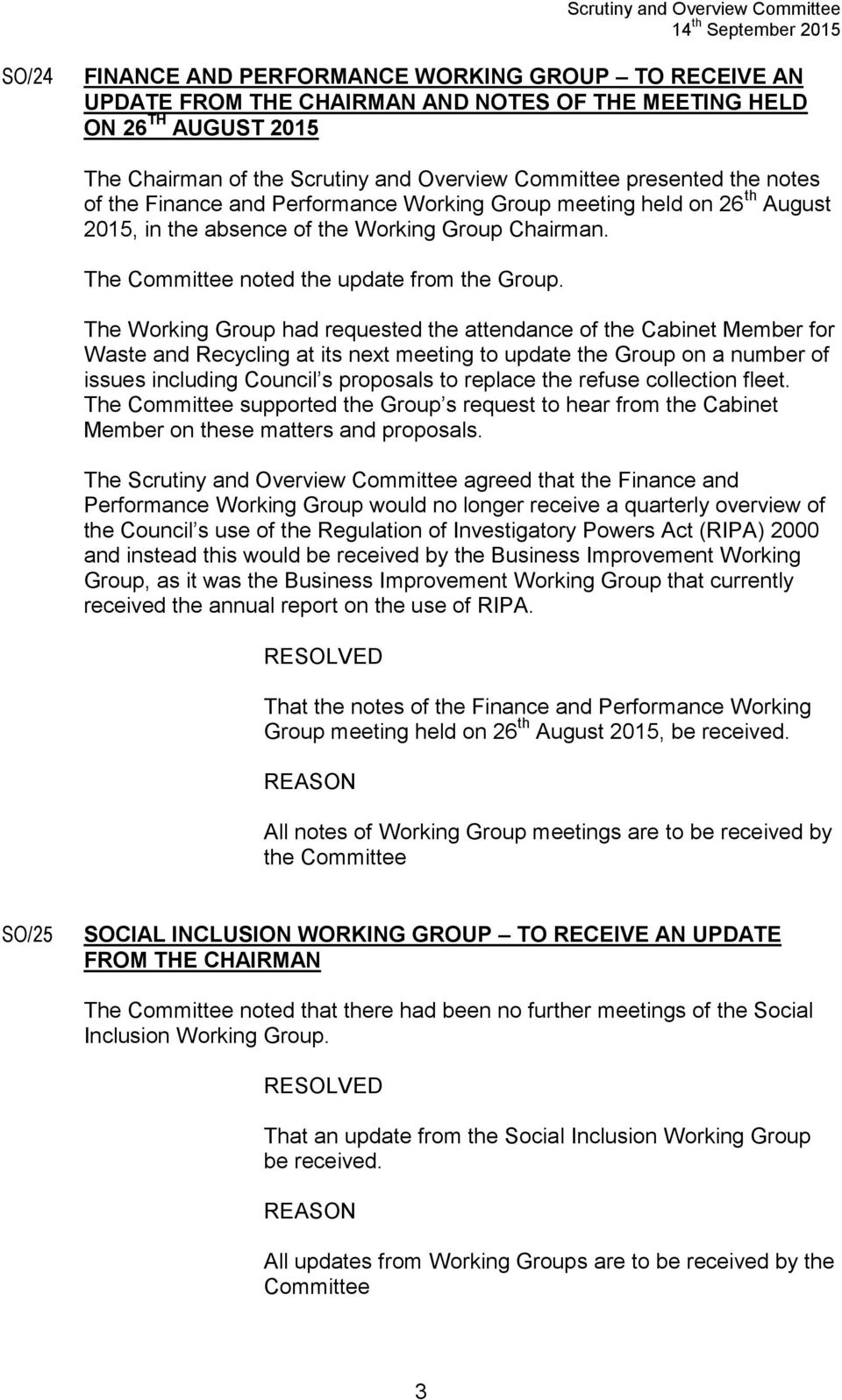 The Working Group had requested the attendance of the Cabinet Member for Waste and Recycling at its next meeting to update the Group on a number of issues including Council s proposals to replace the