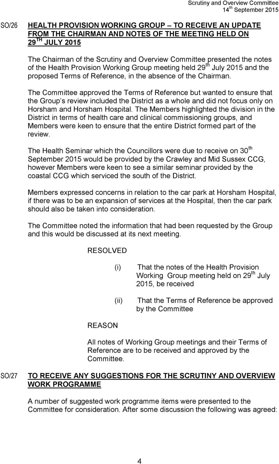 The Committee approved the Terms of Reference but wanted to ensure that the Group s review included the District as a whole and did not focus only on Horsham and Horsham Hospital.