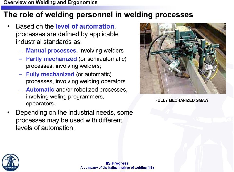 Fully mechanized (or automatic) processes, involving welding operators Automatic and/or robotized processes, involving weling