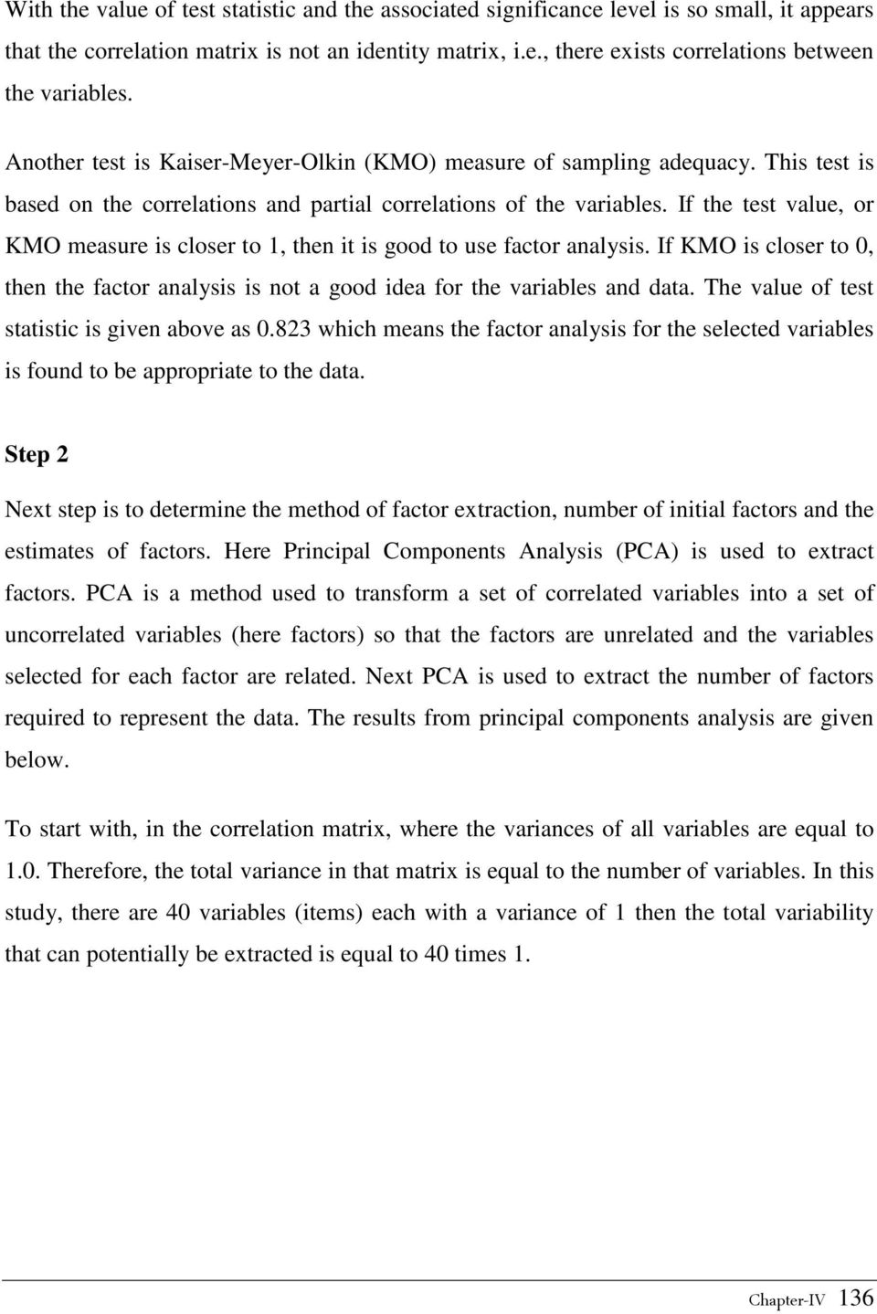 If the test value, or KMO measure is closer to 1, then it is good to use factor analysis. If KMO is closer to 0, then the factor analysis is not a good idea for the variables and data.