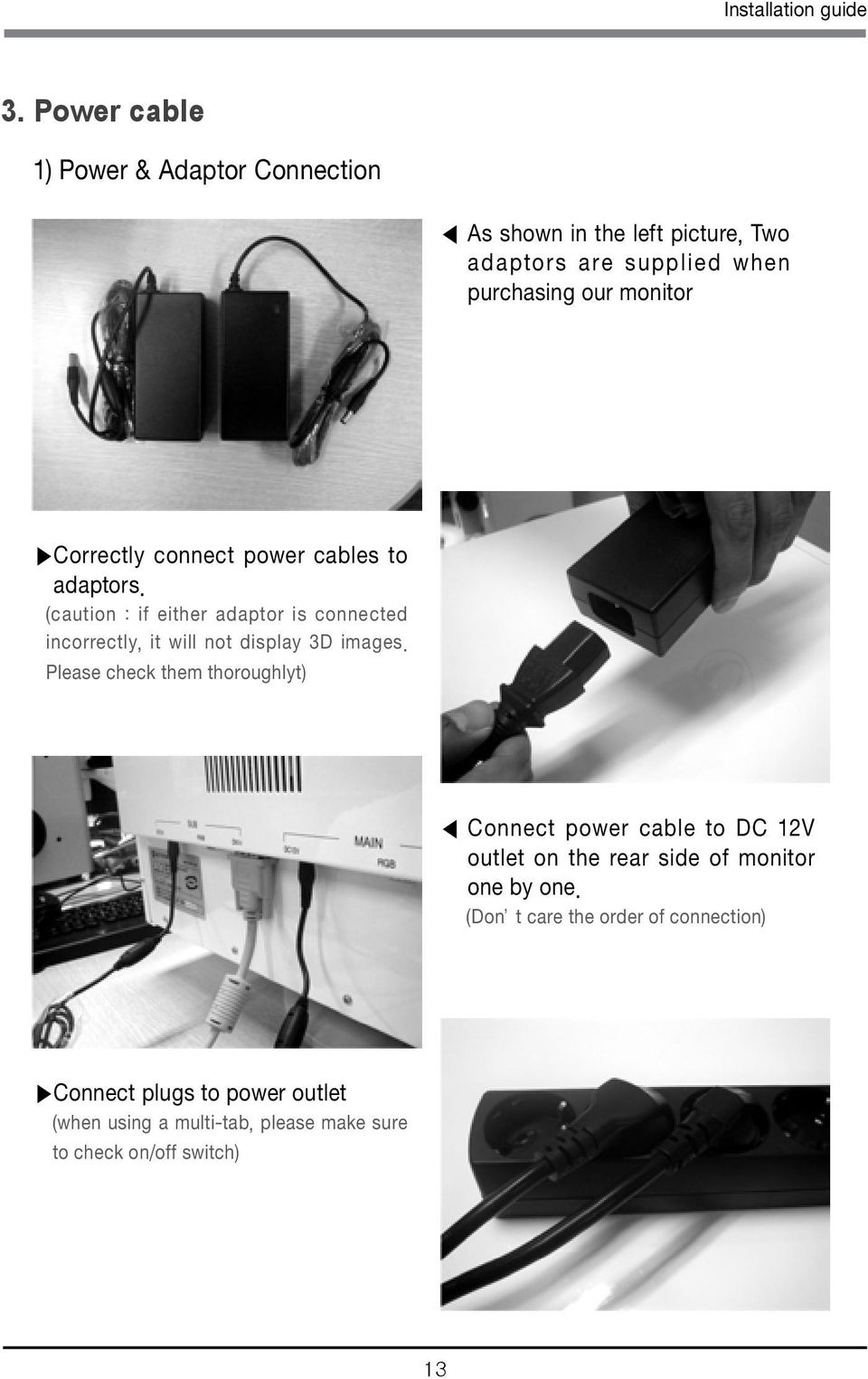 Correctly connect power cables to adaptors. (caution : if either adaptor is connected incorrectly, it will not display 3D images.