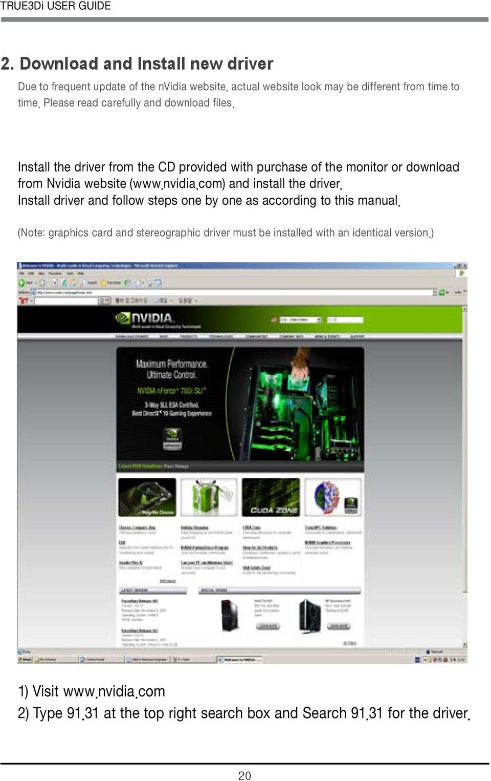 Please read carefully and download files. Install the driver from the CD provided with purchase of the monitor or download from Nvidia website (www.