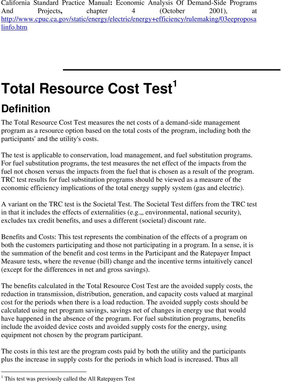 htm Total Resource Cost Test 1 Definition The Total Resource Cost Test measures the net costs of a demand-side management program as a resource option based on the total costs of the program,