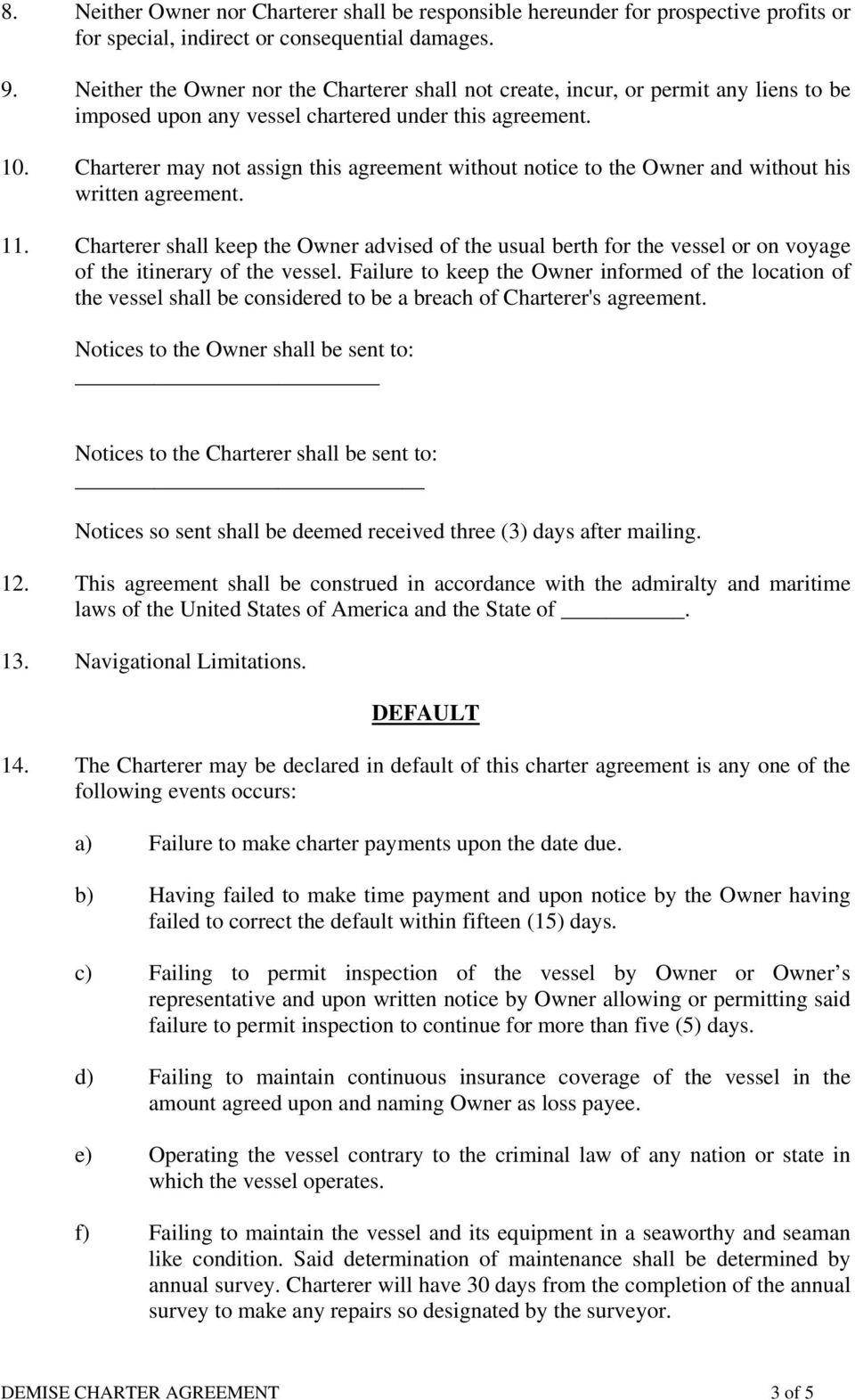 Charterer may not assign this agreement without notice to the Owner and without his written agreement. 11.