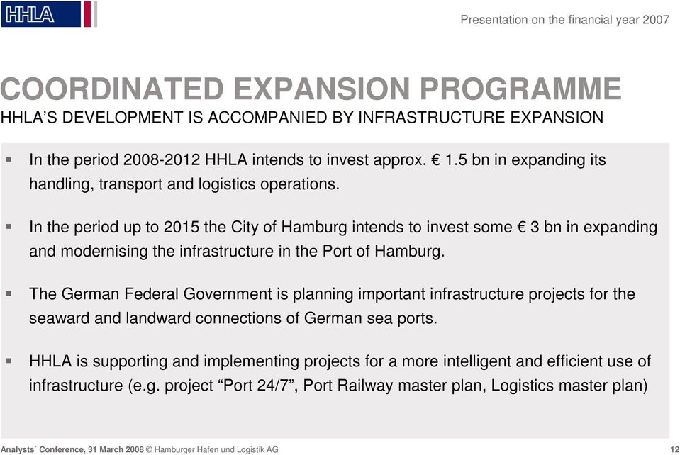 In the period up to 2015 the City of Hamburg intends to invest some 3 bn in expanding and modernising the infrastructure in the Port of Hamburg.