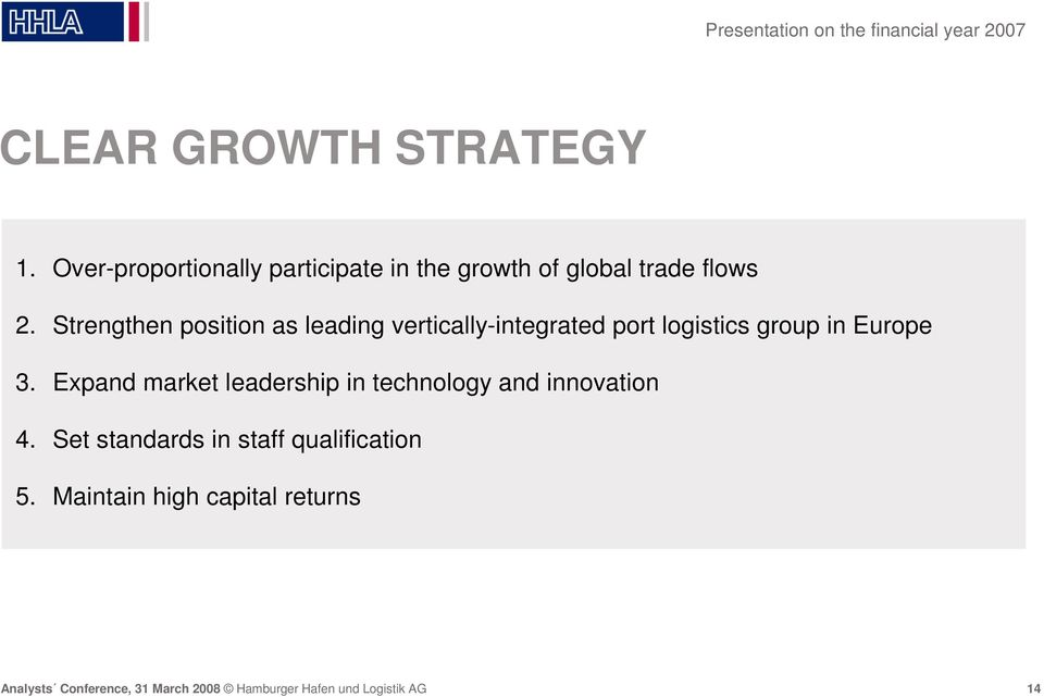 Strengthen position as leading vertically-integrated port logistics group in Europe 3.