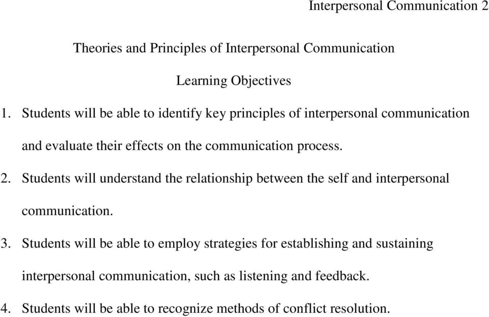 2. Students will understand the relationship between the self and interpersonal communication. 3.