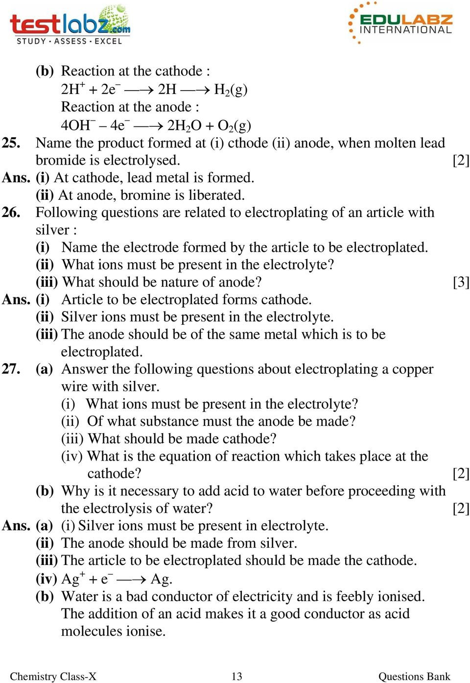 Following questions are related to electroplating of an article with silver : (i) Name the electrode formed by the article to be electroplated. (ii) What ions must be present in the electrolyte?